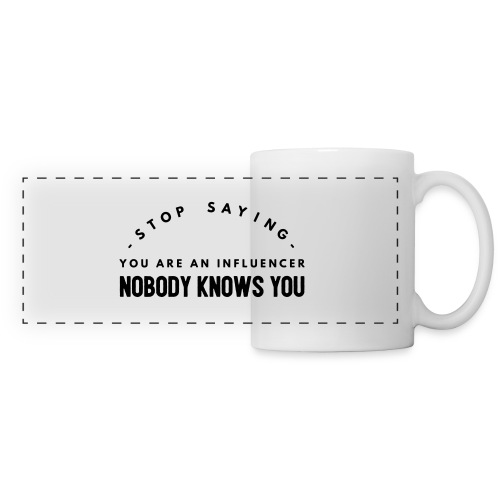 Influencer ? Nobody knows you - Panoramic Mug
