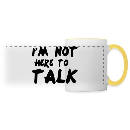 Im Not Here To Talk - Panoramatasse
