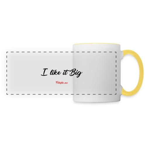 I like it Big by Fatastic.me - Panoramic Mug