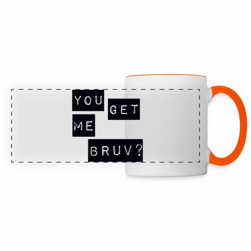 You get me bruv - Panoramic Mug