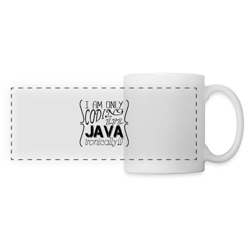 I am only coding in Java ironically!!1 - Panoramic Mug