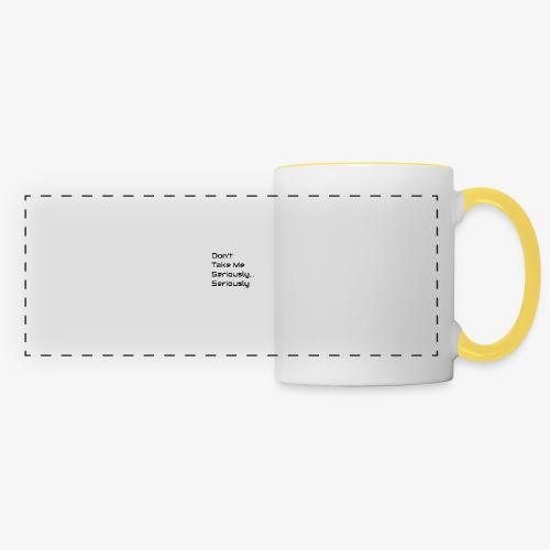 Don't Take Me Seriously... - Panoramic Mug