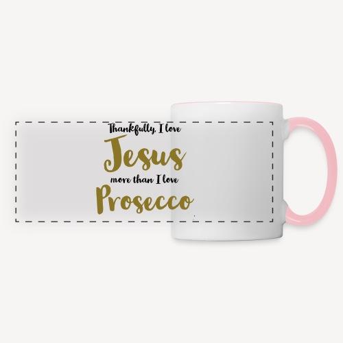 THANKFULLY I LOVE JESUS MORE THAN I LOVE PROSECCO - Panoramic Mug