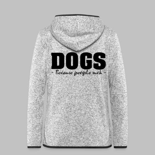DOGS - BECAUSE PEOPLE SUCK - Frauen Kapuzen-Fleecejacke