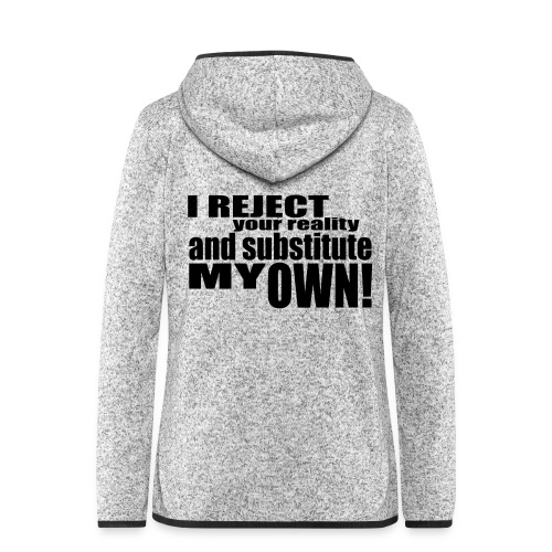 I reject your reality and substitute my own - Women's Hooded Fleece Jacket