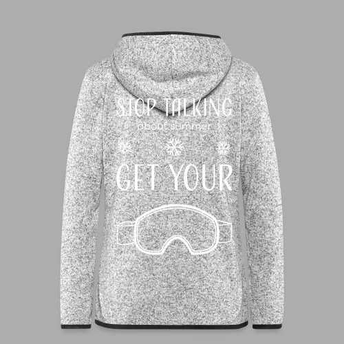 STOP TALKING ABOUT SUMMER AND GET YOUR SNOW / WINTER - Women's Hooded Fleece Jacket