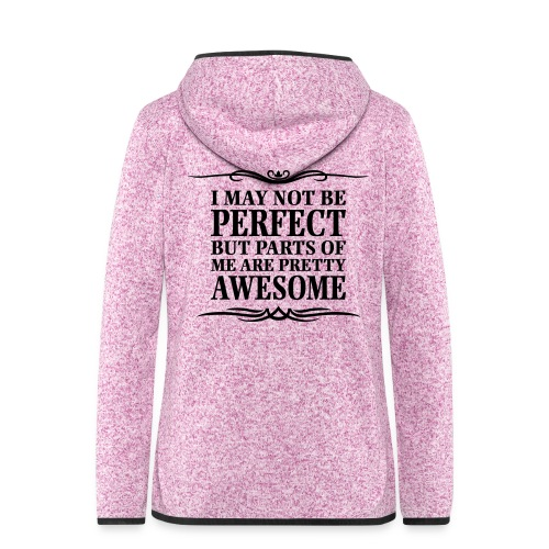 I May Not Be Perfect - Women's Hooded Fleece Jacket