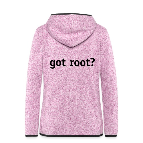 got root? - Women's Hooded Fleece Jacket