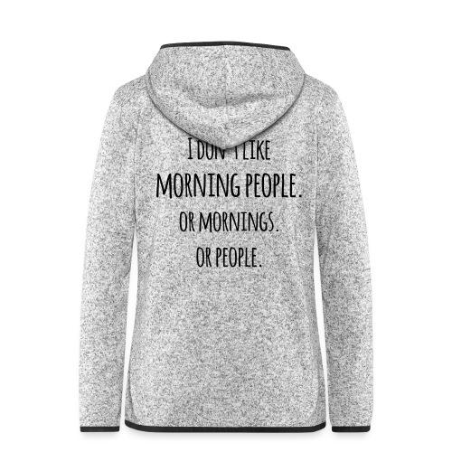 I don´t like morning people Morgenmuffel Spruch - Frauen Kapuzen-Fleecejacke