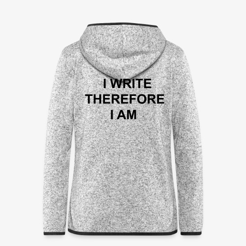 I Write Therefore I Am - Writers Slogan! - Women's Hooded Fleece Jacket