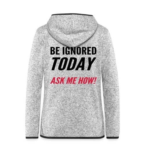Be Ignored Today - Women's Hooded Fleece Jacket