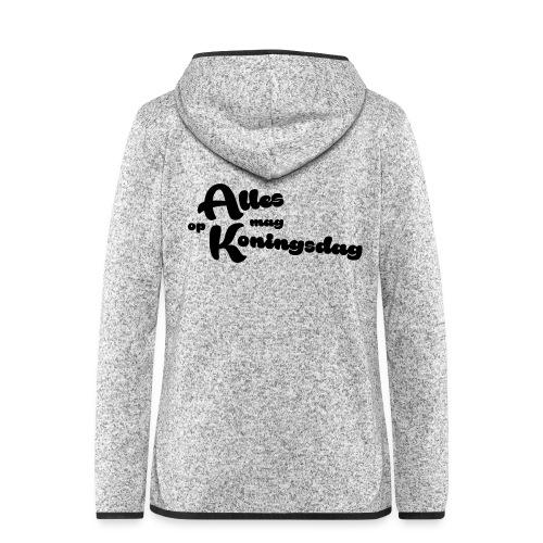 Alles mag op Koningsdag - Vrouwen hoodie fleecejack