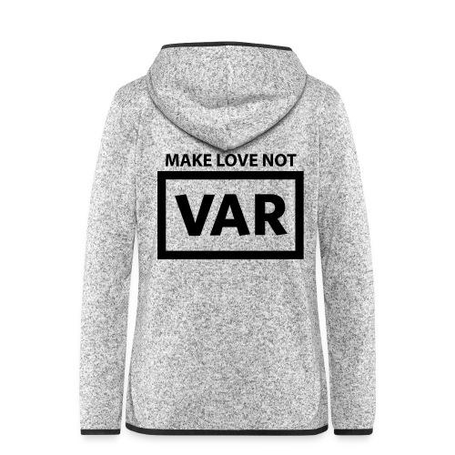 Make Love Not Var - Vrouwen hoodie fleecejack