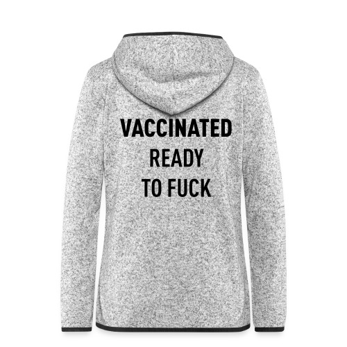 Vaccinated Ready to fuck - Women's Hooded Fleece Jacket