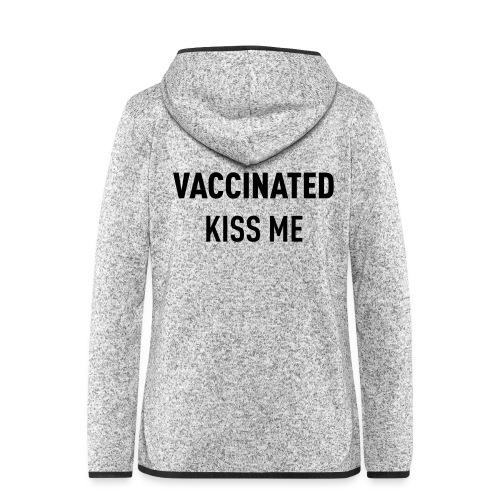 Vaccinated Kiss me - Women's Hooded Fleece Jacket