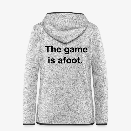 The game is afoot - Sherlock Holmes Quote - Women's Hooded Fleece Jacket