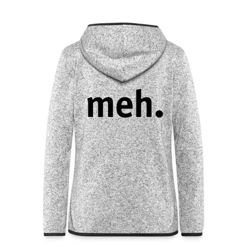 meh. - Women's Hooded Fleece Jacket