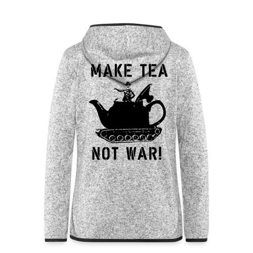 Make Tea not War! - Women's Hooded Fleece Jacket