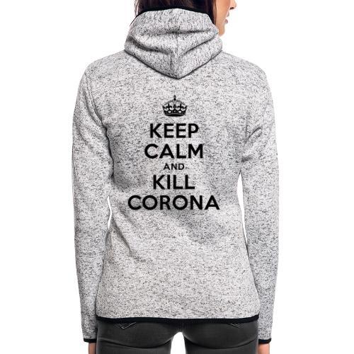 KEEP CALM and KILL CORONA - Frauen Kapuzen-Fleecejacke