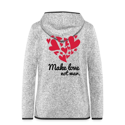 Make Love Not War T-Shirt - Women's Hooded Fleece Jacket