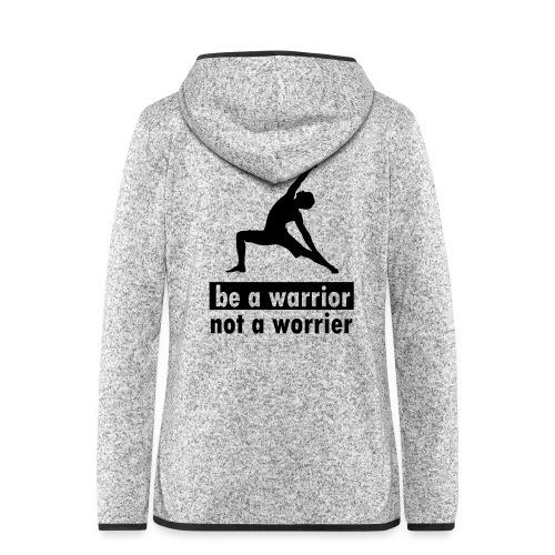 Be a warrior, not a worrier! - Frauen Kapuzen-Fleecejacke