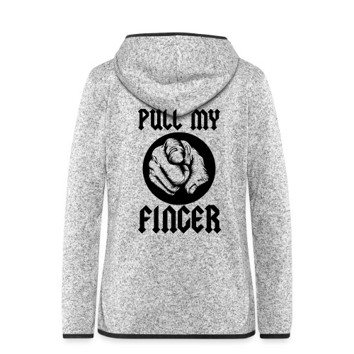 Pull My Finger - Women's Hooded Fleece Jacket