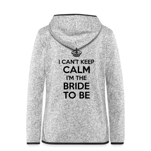 I can't keep calm, I'm the bride to be! - Vrouwen hoodie fleecejack