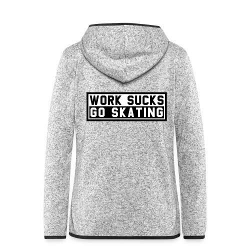 Work sucks go skating - Frauen Kapuzen-Fleecejacke