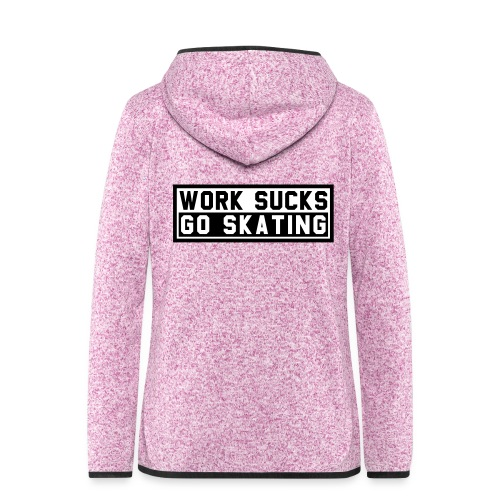 Work sucks go skating - Frauen Kapuzen-Fleecejacke
