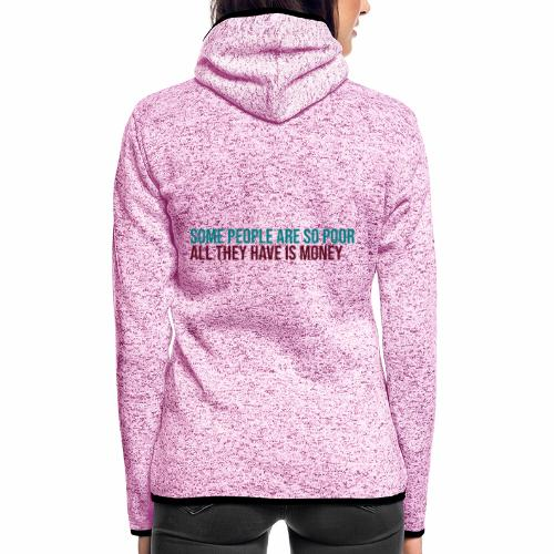Some people are so poor all they have is money - Women's Hooded Fleece Jacket