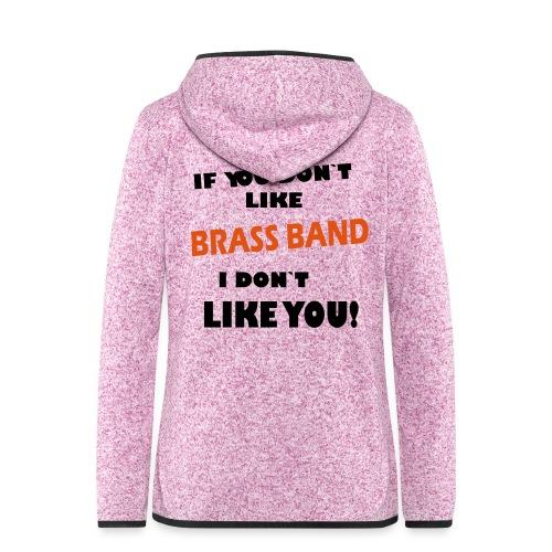 If you don`t like Brass Band - Women's Hooded Fleece Jacket