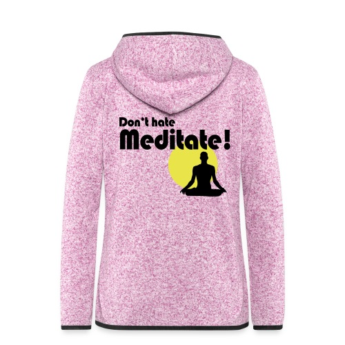 Don't hate, meditate! - Frauen Kapuzen-Fleecejacke