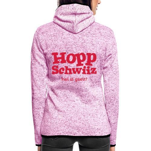 Hopp-Schwiiz hei si gseit - Frauen Kapuzen-Fleecejacke