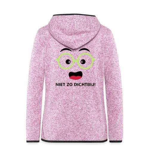 Grappige Rompertjes: Niet zo dichtbij - Vrouwen hoodie fleecejack
