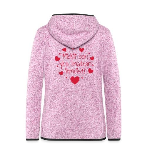 Miekii oon yks Imatran ihmeist! Naisten paita - Naisten hupullinen fleecetakki