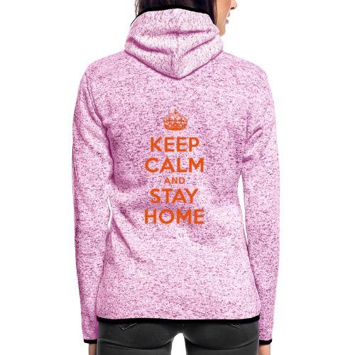 KEEP CALM and STAY HOME - Frauen Kapuzen-Fleecejacke