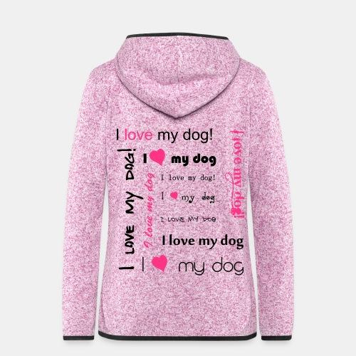 I love my dog ich liebe meinen Hund - Frauen Kapuzen-Fleecejacke