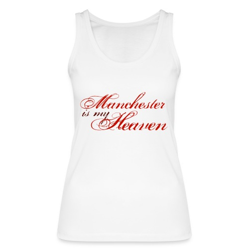 Manchester is my heaven - Women's Organic Tank Top by Stanley & Stella