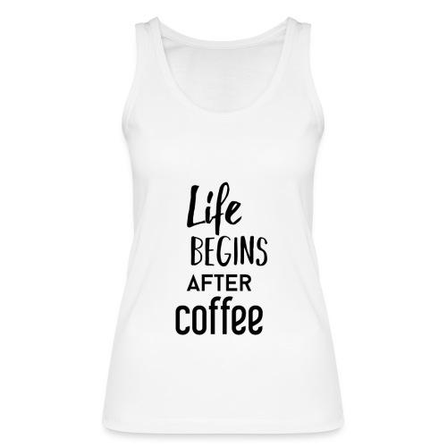 Life begins after Coffee - Frauen Bio Tank Top von Stanley & Stella