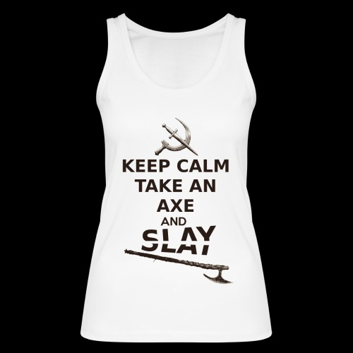 Keep Calm Take an Axe and Slay -couleur - Débardeur bio Femme