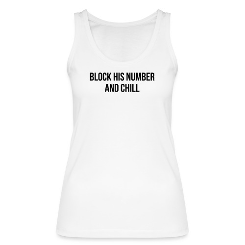 Block His Number And Chill - Frauen Bio Tank Top von Stanley & Stella