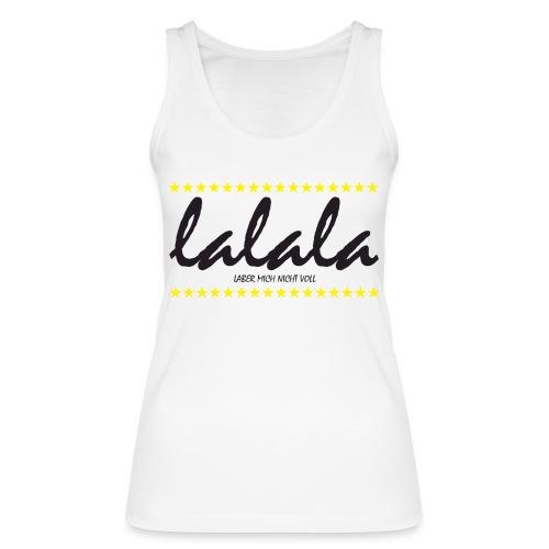 Lalala - Frauen Bio Tank Top von Stanley & Stella