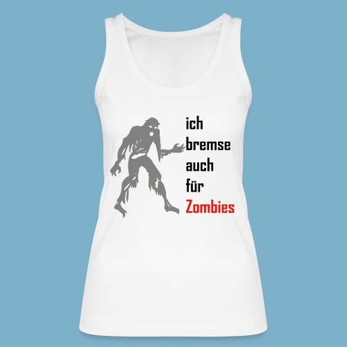 ich bremse auch für Zombies - Frauen Bio Tank Top von Stanley & Stella