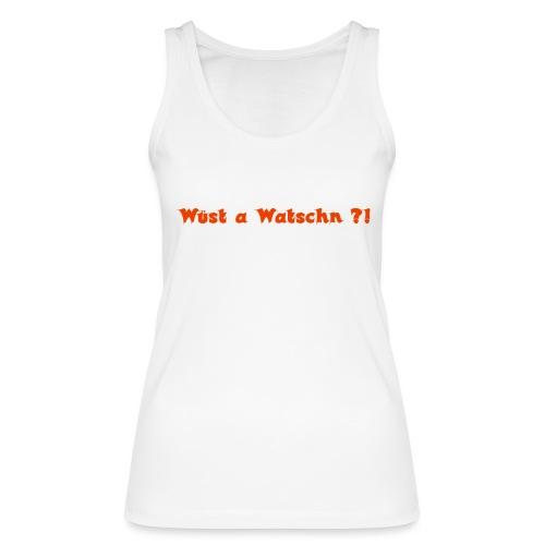 Wüst a Watschn?! - Frauen Bio Tank Top von Stanley & Stella