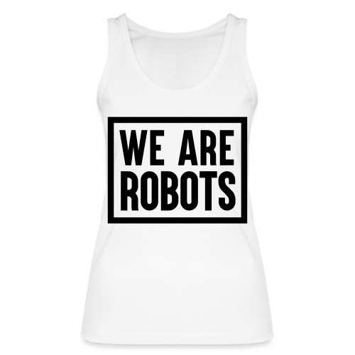 We Are Robots Premium Tote Bag - Women's Organic Tank Top by Stanley & Stella