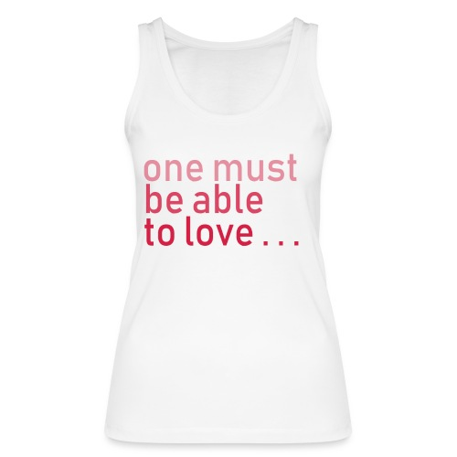 ONE MUST BE ABLE TO LOVE - Frauen Bio Tank Top von Stanley & Stella
