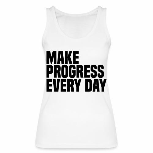 MAKE PROGRESS EVERY DAY - Women's Organic Tank Top by Stanley & Stella