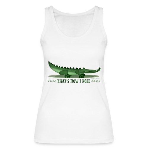 That s How I Roll - Women's Organic Tank Top by Stanley & Stella