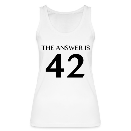 The Answer is 42 Black - Women's Organic Tank Top by Stanley & Stella