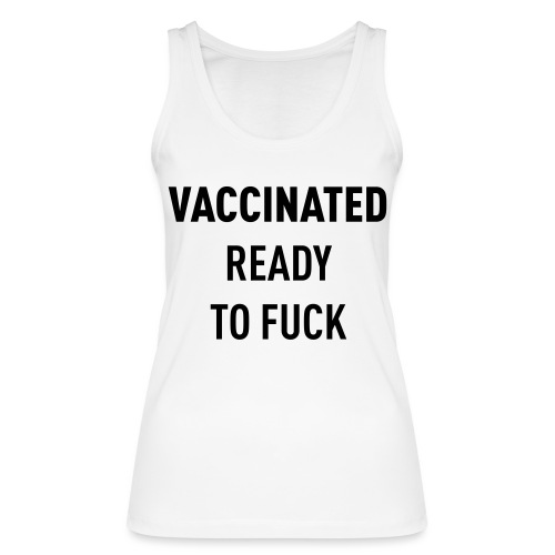 Vaccinated Ready to fuck - Women's Organic Tank Top by Stanley & Stella